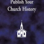 How To Write and Publish Your Church History