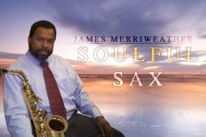 James Merriweather Soulful Sax