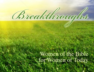 BreakThroughs: Women of the Bible for Women of Today